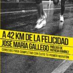 """""""A 42 Km de la felicidad"""" – José María Gallego"""